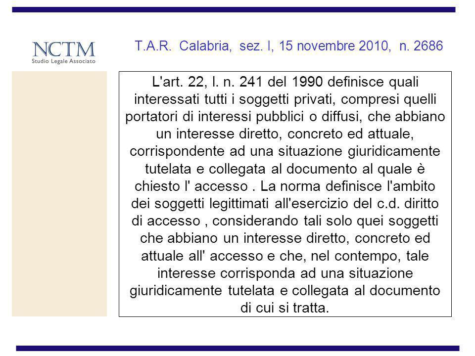 T.A.R. Calabria, sez. I, 15 novembre 2010, n. 2686 L'art. 22, l. n. 241 del 1990 definisce quali interessati tutti i soggetti privati, compresi quelli