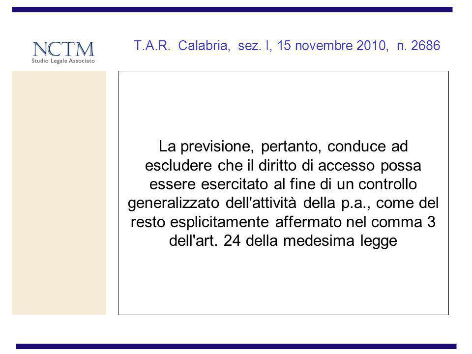 T.A.R. Calabria, sez. I, 15 novembre 2010, n. 2686 La previsione, pertanto, conduce ad escludere che il diritto di accesso possa essere esercitato al
