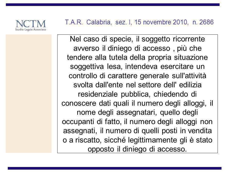 T.A.R. Calabria, sez. I, 15 novembre 2010, n. 2686 Nel caso di specie, il soggetto ricorrente avverso il diniego di accesso, più che tendere alla tute