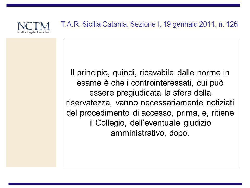 T. T.A.R. Sicilia Catania, Sezione I, 19 gennaio 2011, n. 126 Il principio, quindi, ricavabile dalle norme in esame è che i controinteressati, cui può
