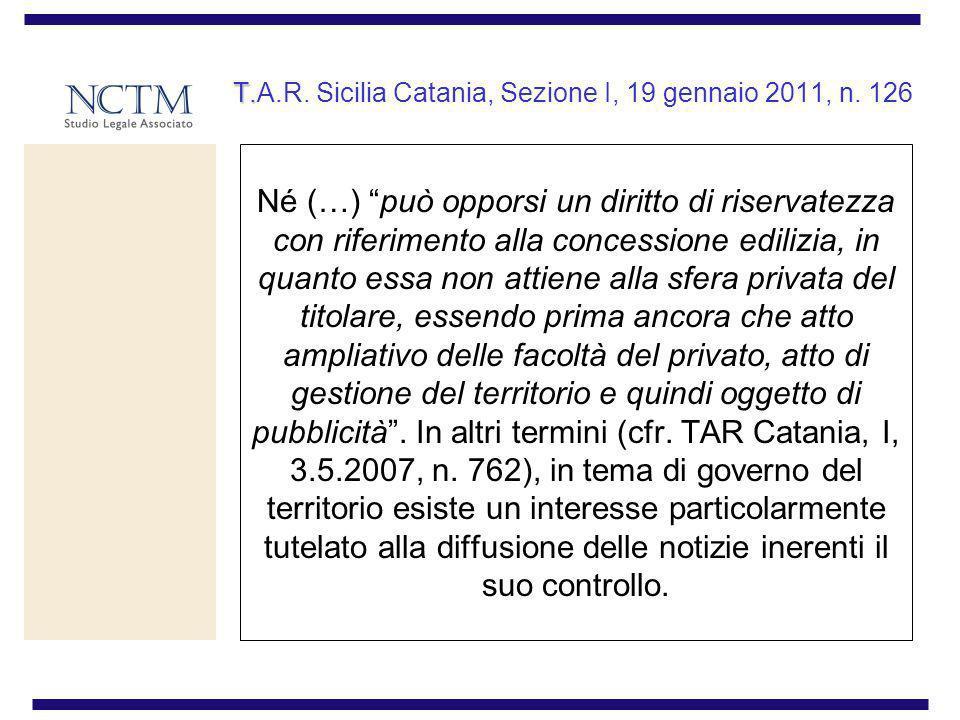 T. T.A.R. Sicilia Catania, Sezione I, 19 gennaio 2011, n. 126 Né (…) può opporsi un diritto di riservatezza con riferimento alla concessione edilizia,