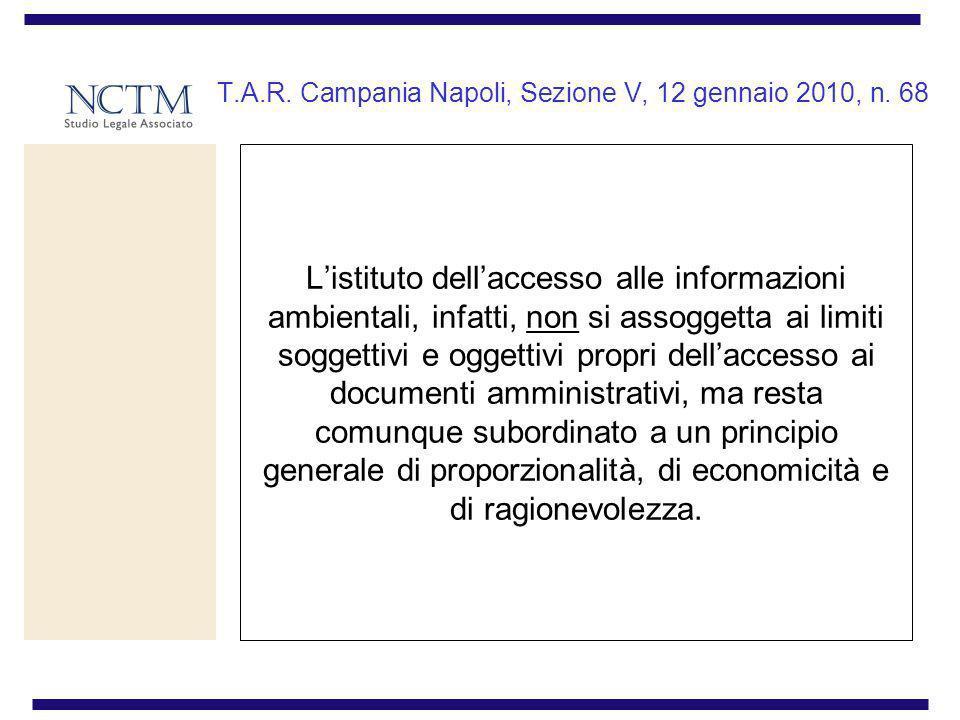 T.A.R. Campania Napoli, Sezione V, 12 gennaio 2010, n. 68 Listituto dellaccesso alle informazioni ambientali, infatti, non si assoggetta ai limiti sog