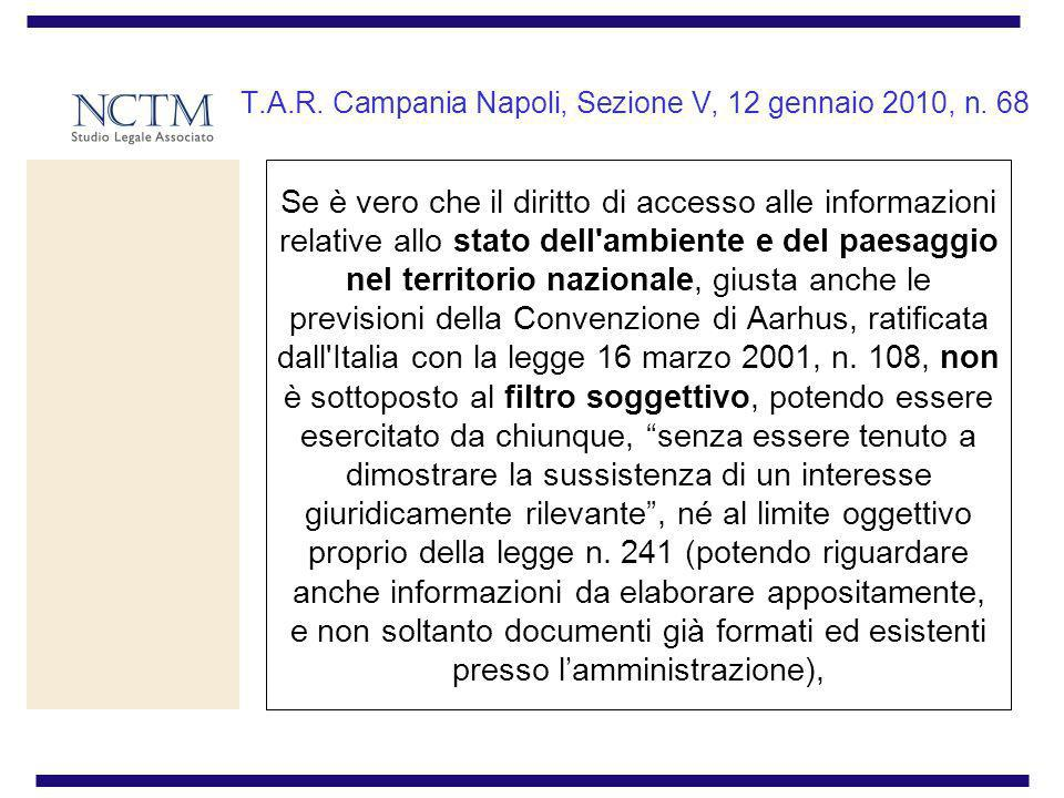 T.A.R. Campania Napoli, Sezione V, 12 gennaio 2010, n. 68 Se è vero che il diritto di accesso alle informazioni relative allo stato dell'ambiente e de