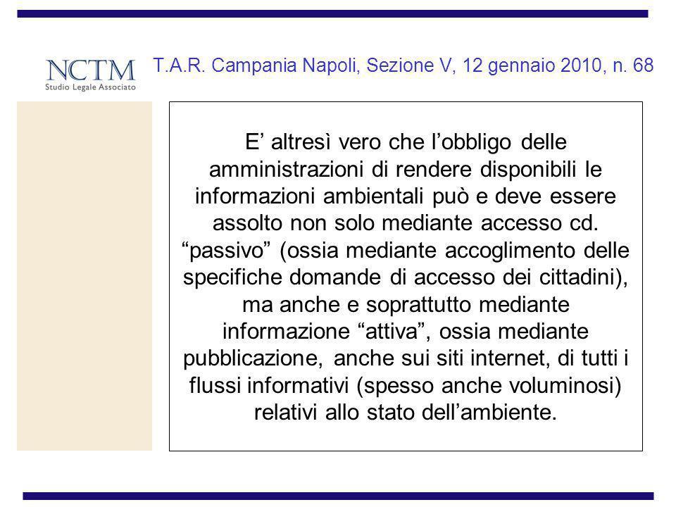 T.A.R. Campania Napoli, Sezione V, 12 gennaio 2010, n. 68 E altresì vero che lobbligo delle amministrazioni di rendere disponibili le informazioni amb