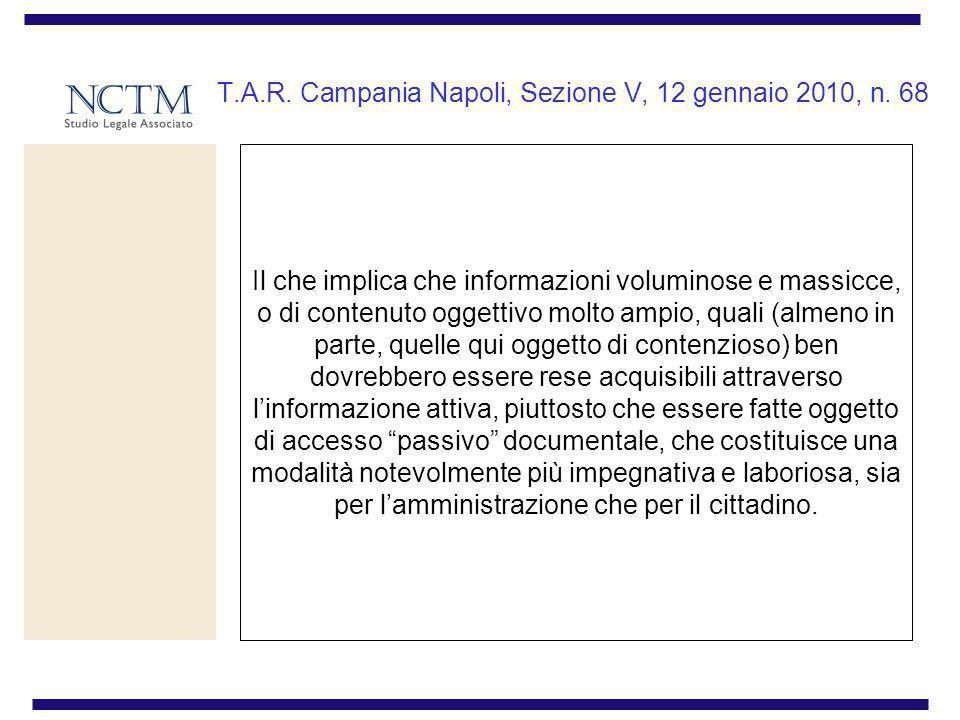 T.A.R. Campania Napoli, Sezione V, 12 gennaio 2010, n. 68 Il che implica che informazioni voluminose e massicce, o di contenuto oggettivo molto ampio,
