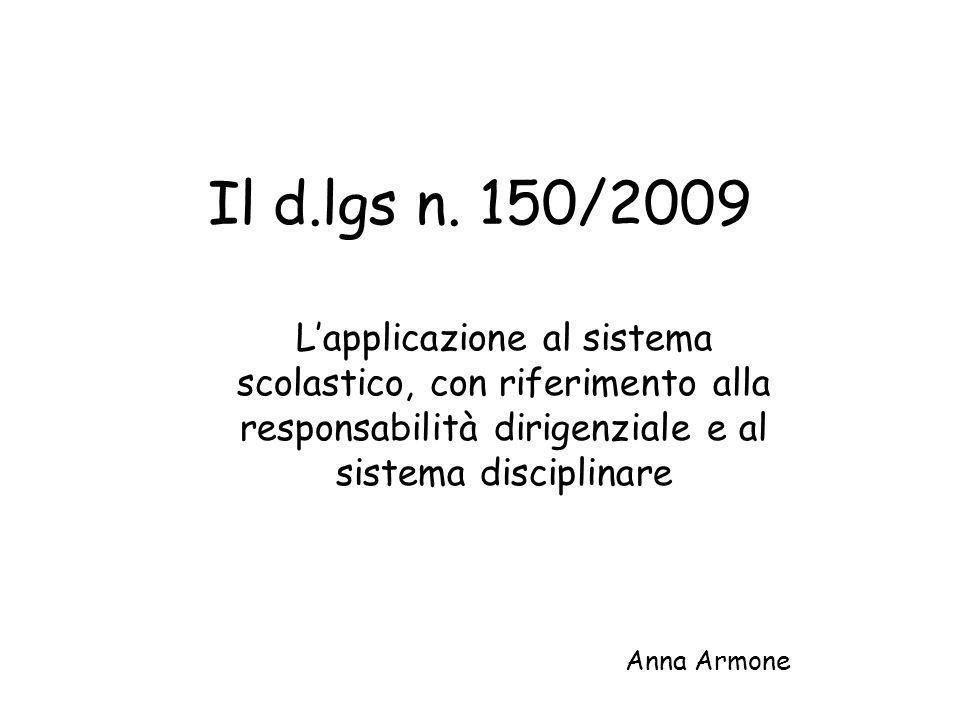 Il d.lgs n. 150/2009 Lapplicazione al sistema scolastico, con riferimento alla responsabilità dirigenziale e al sistema disciplinare Anna Armone