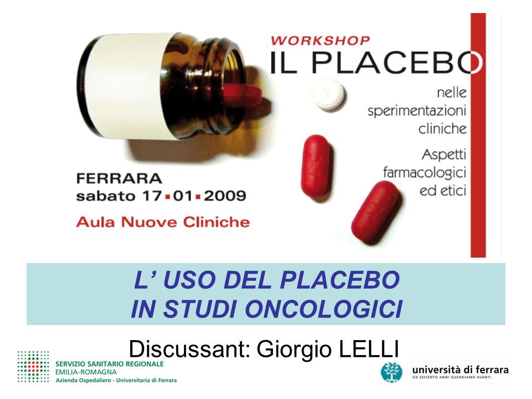 L USO DEL PLACEBO IN STUDI ONCOLOGICI Discussant: Giorgio LELLI