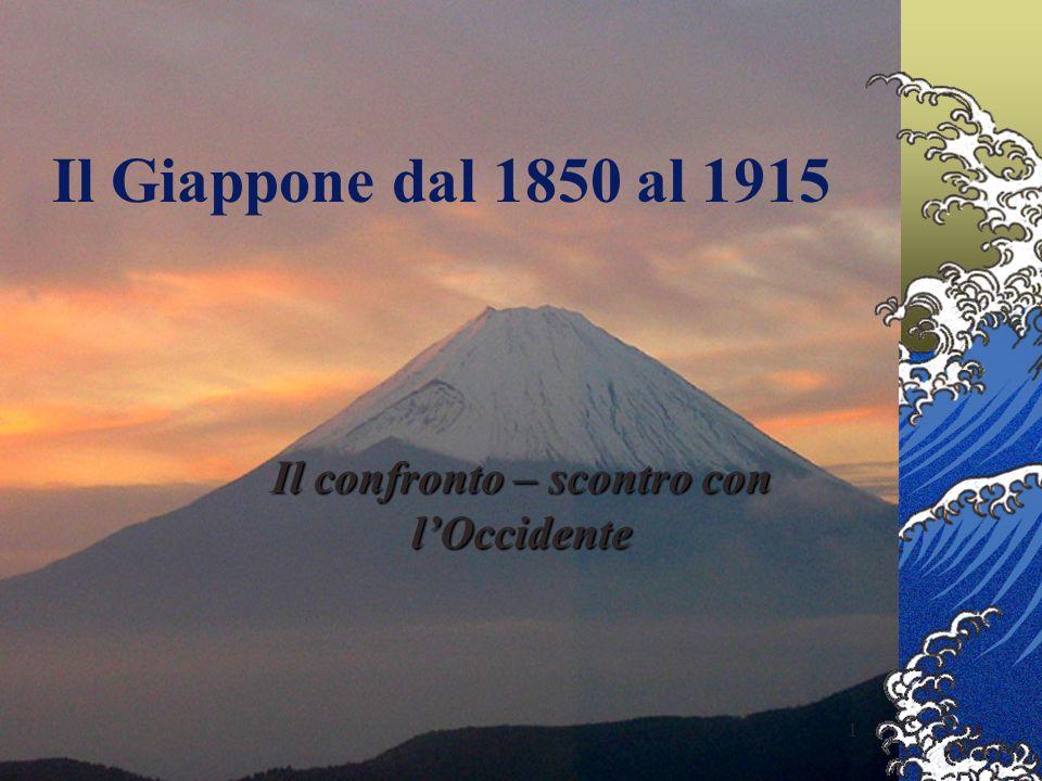 1 Il Giappone dal 1850 al 1915 Il confronto – scontro con lOccidente