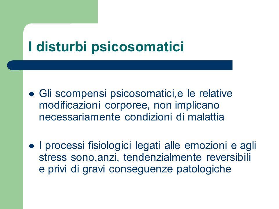 I disturbi psicosomatici Gli scompensi psicosomatici,e le relative modificazioni corporee, non implicano necessariamente condizioni di malattia I proc