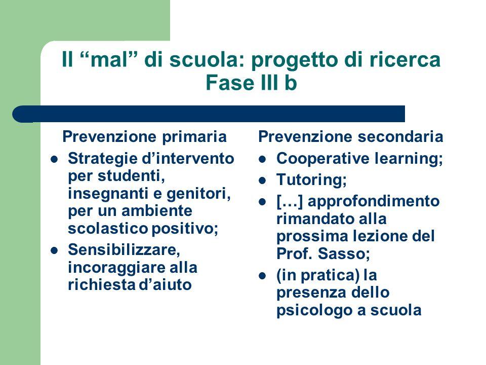 Il mal di scuola: progetto di ricerca Fase III b Prevenzione primaria Strategie dintervento per studenti, insegnanti e genitori, per un ambiente scola