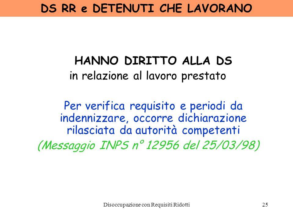 Disoccupazione con Requisiti Ridotti26 DS RR e LAVORATORI dello SPETTACOLO HANNO DIRITTO ALLA DS purchè lattività lavorativa sia di tipo SUBORDINATO (Messaggio INPS n° 12956 del 25/03/98)