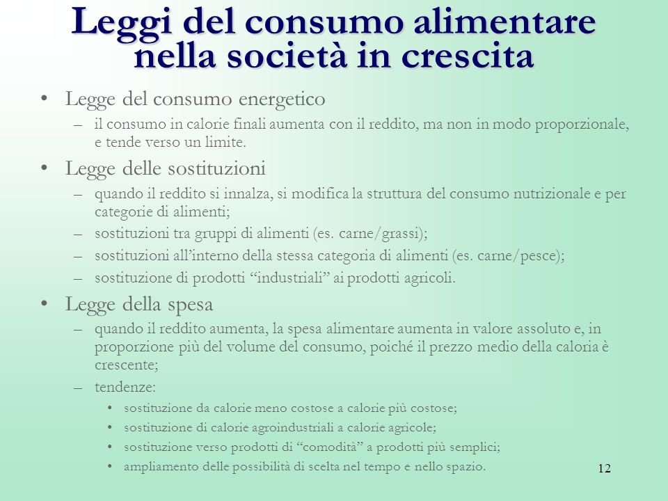 12 Leggi del consumo alimentare nella società in crescita Legge del consumo energetico –il consumo in calorie finali aumenta con il reddito, ma non in