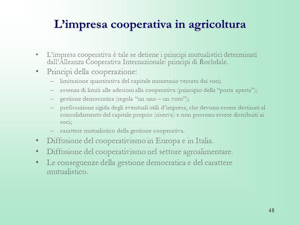 48 Limpresa cooperativa in agricoltura Limpresa cooperativa è tale se detiene i principi mutualistici determinati dallAlleanza Cooperativa Internazion