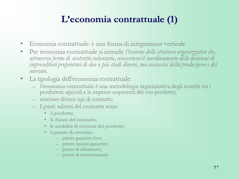 57 Leconomia contrattuale (1) Economia contrattuale: è una forma di integrazione verticale. Per economia contrattuale si intende linsieme delle strutt