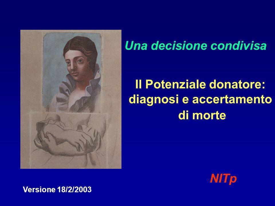 Il Potenziale donatore: diagnosi e accertamento di morte Una decisione condivisa NITp Versione 18/2/2003
