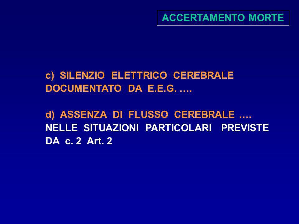 c) SILENZIO ELETTRICO CEREBRALE DOCUMENTATO DA E.E.G. …. d) ASSENZA DI FLUSSO CEREBRALE …. NELLE SITUAZIONI PARTICOLARI PREVISTE DA c. 2 Art. 2 ACCERT