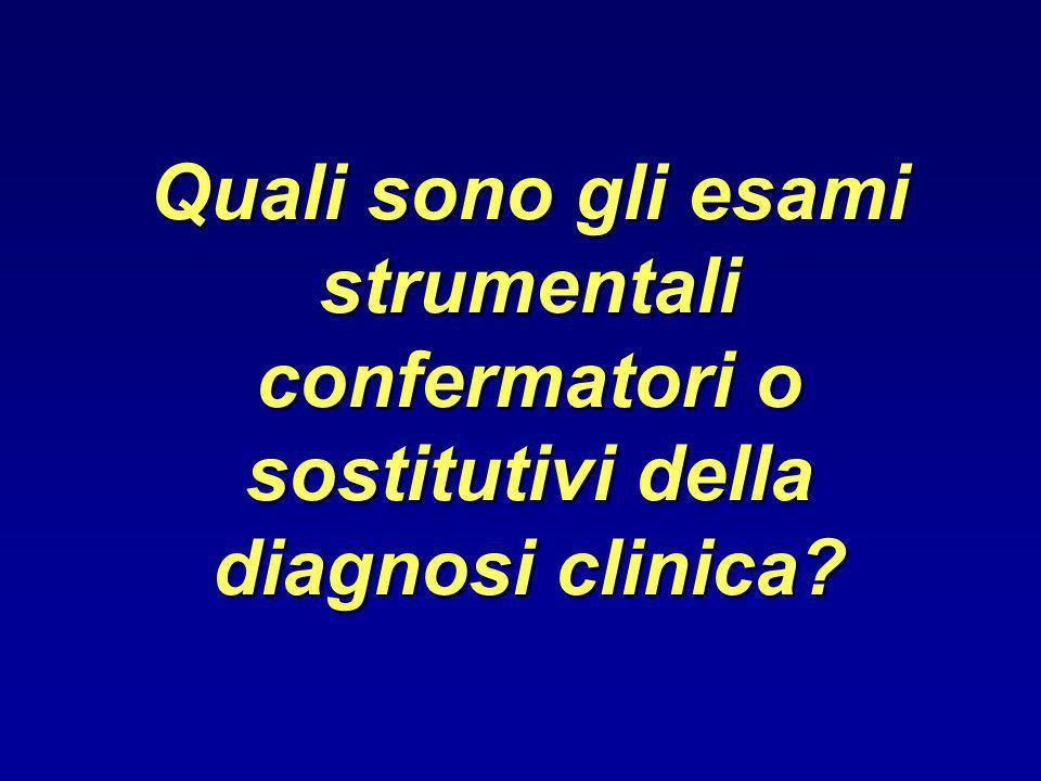 Quali sono gli esami strumentali confermatori o sostitutivi della diagnosi clinica?