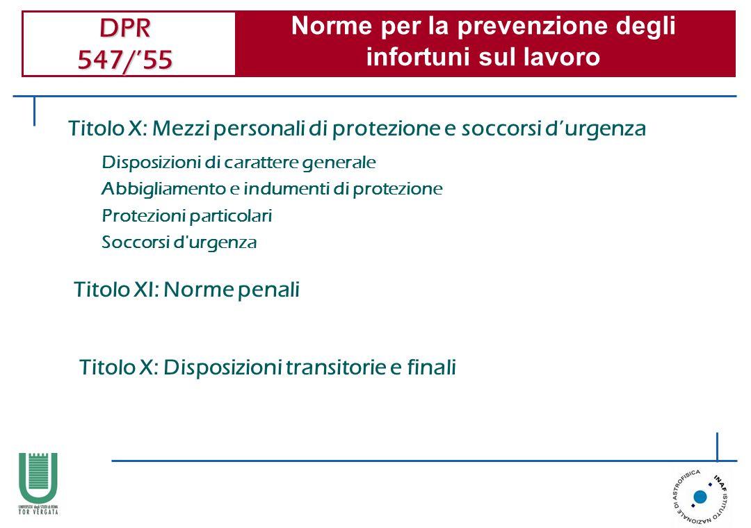 DPR 547/55 Norme per la prevenzione degli infortuni sul lavoro Disposizioni di carattere generale Abbigliamento e indumenti di protezione Protezioni p