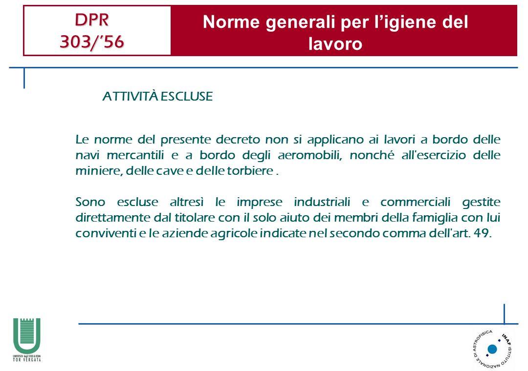 DPR 303/56 Norme generali per ligiene del lavoro ATTIVITÀ ESCLUSE Le norme del presente decreto non si applicano ai lavori a bordo delle navi mercanti