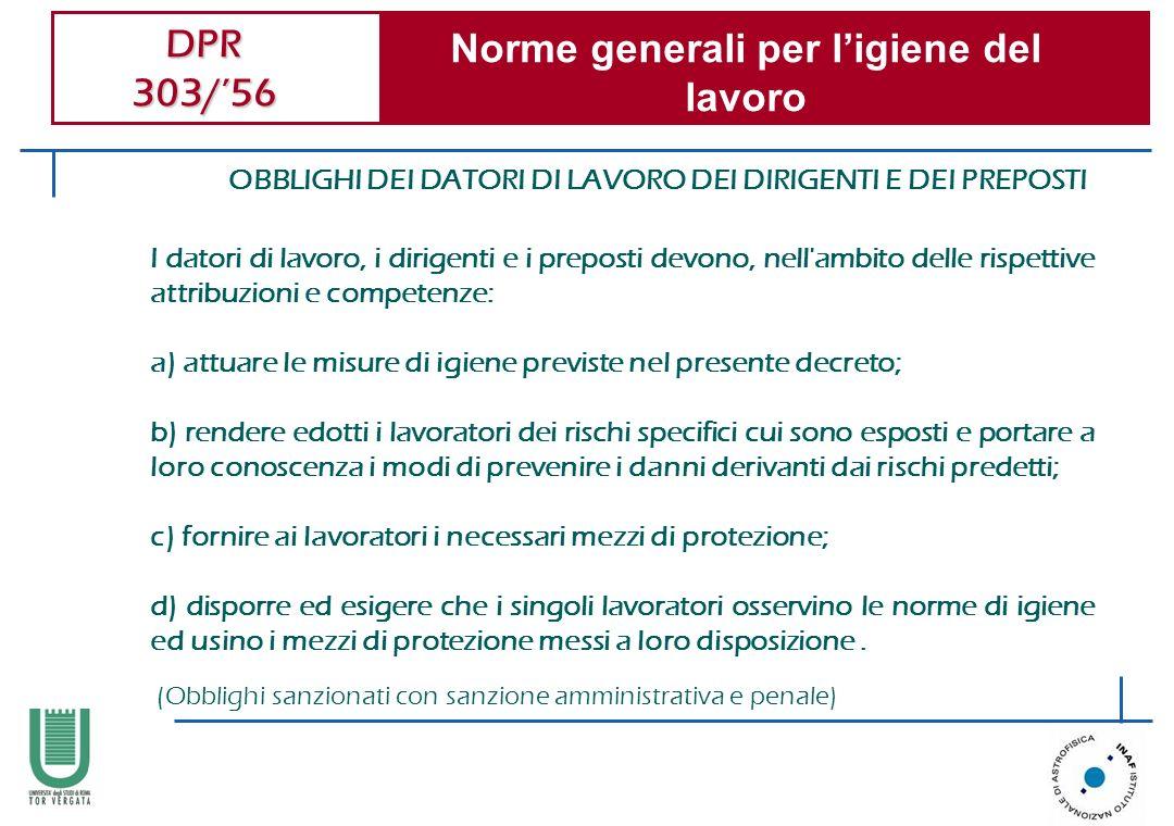 DPR 303/56 Norme generali per ligiene del lavoro OBBLIGHI DEI DATORI DI LAVORO DEI DIRIGENTI E DEI PREPOSTI I datori di lavoro, i dirigenti e i prepos