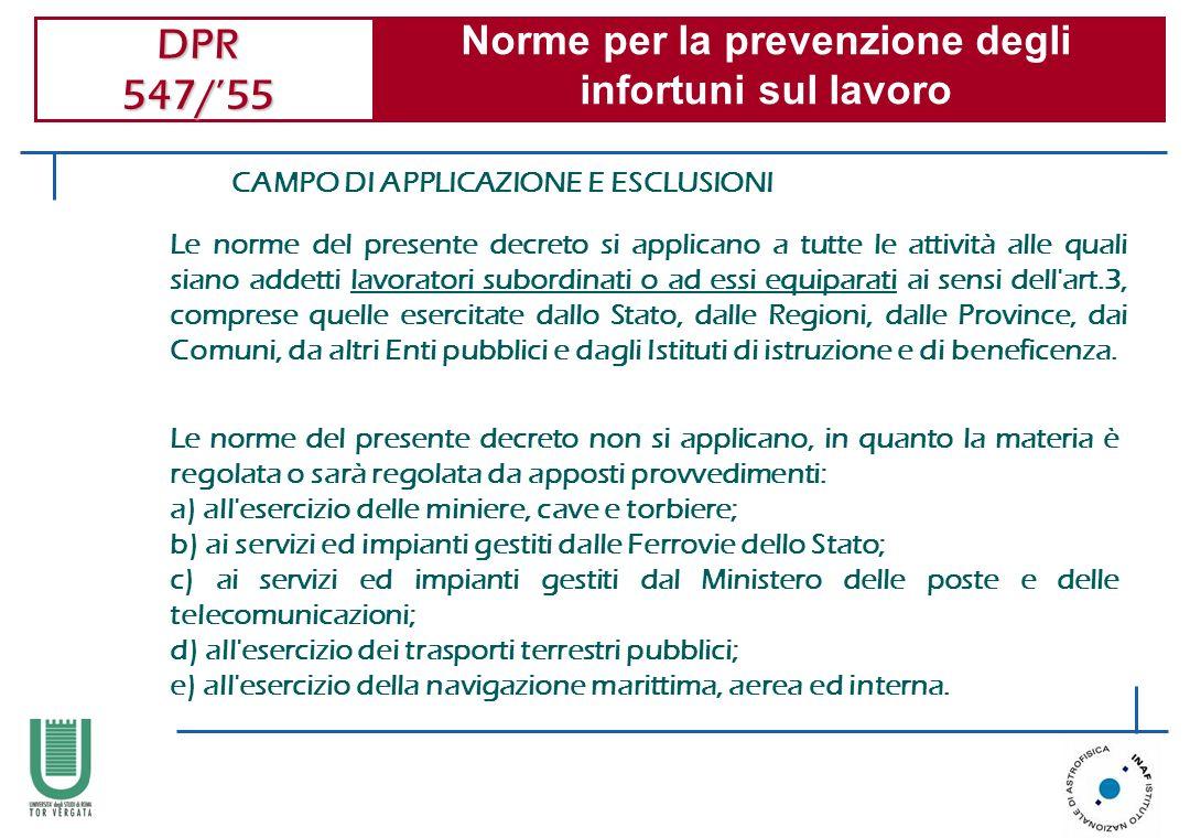 DPR 547/55 Norme per la prevenzione degli infortuni sul lavoro CAMPO DI APPLICAZIONE E ESCLUSIONI Le norme del presente decreto si applicano a tutte l