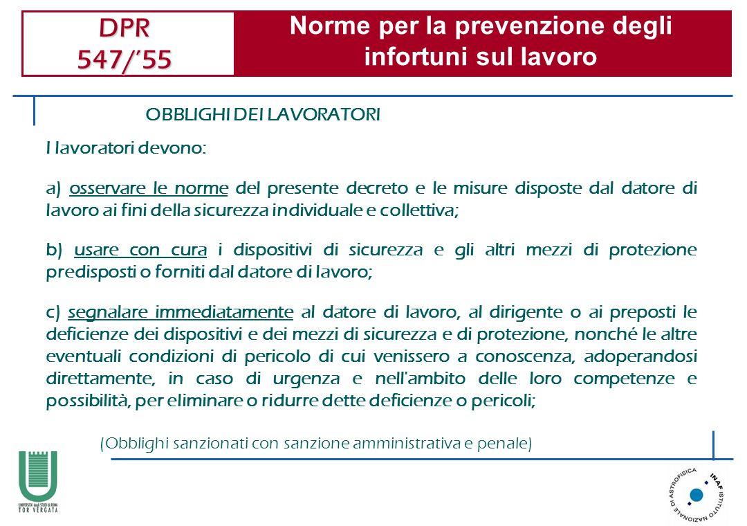 DPR 547/55 Norme per la prevenzione degli infortuni sul lavoro OBBLIGHI DEI LAVORATORI I lavoratori devono: a) osservare le norme del presente decreto