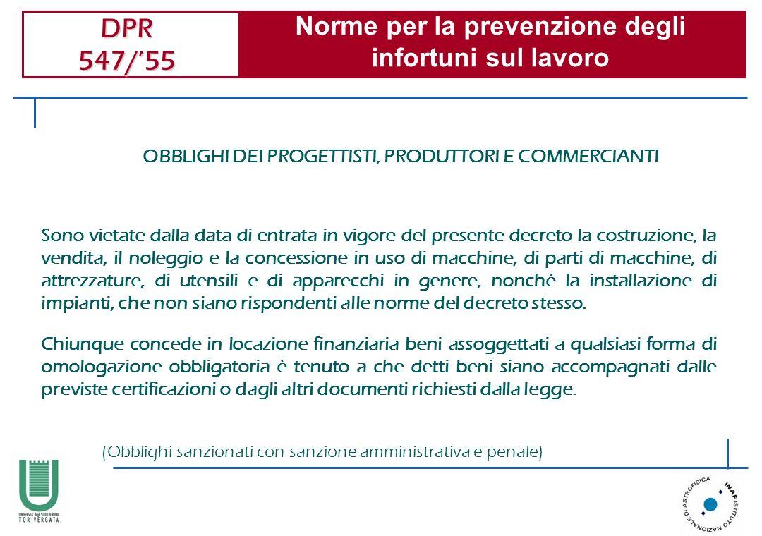 DPR 547/55 Norme per la prevenzione degli infortuni sul lavoro OBBLIGHI DEI PROGETTISTI, PRODUTTORI E COMMERCIANTI Sono vietate dalla data di entrata