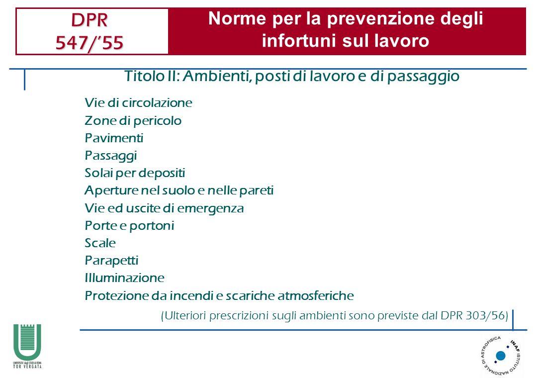 DPR 547/55 Norme per la prevenzione degli infortuni sul lavoro Vie di circolazione Zone di pericolo Pavimenti Passaggi Solai per depositi Aperture nel