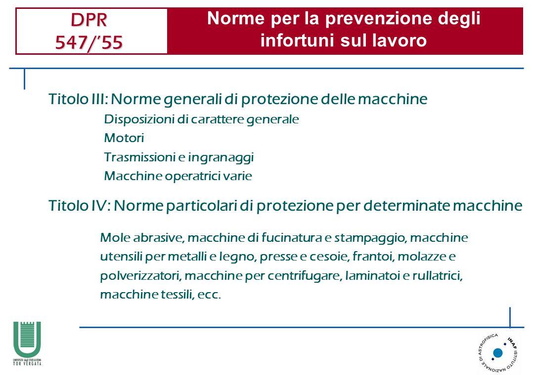 DPR 547/55 Norme per la prevenzione degli infortuni sul lavoro Disposizioni di carattere generale Motori Trasmissioni e ingranaggi Macchine operatrici