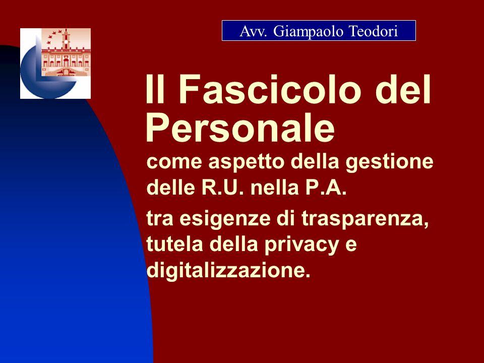 Il Fascicolo del Personale come aspetto della gestione delle R.U. nella P.A. tra esigenze di trasparenza, tutela della privacy e digitalizzazione. Avv
