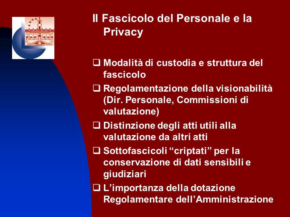 Il Fascicolo del Personale e la Privacy Modalità di custodia e struttura del fascicolo Regolamentazione della visionabilità (Dir. Personale, Commissio
