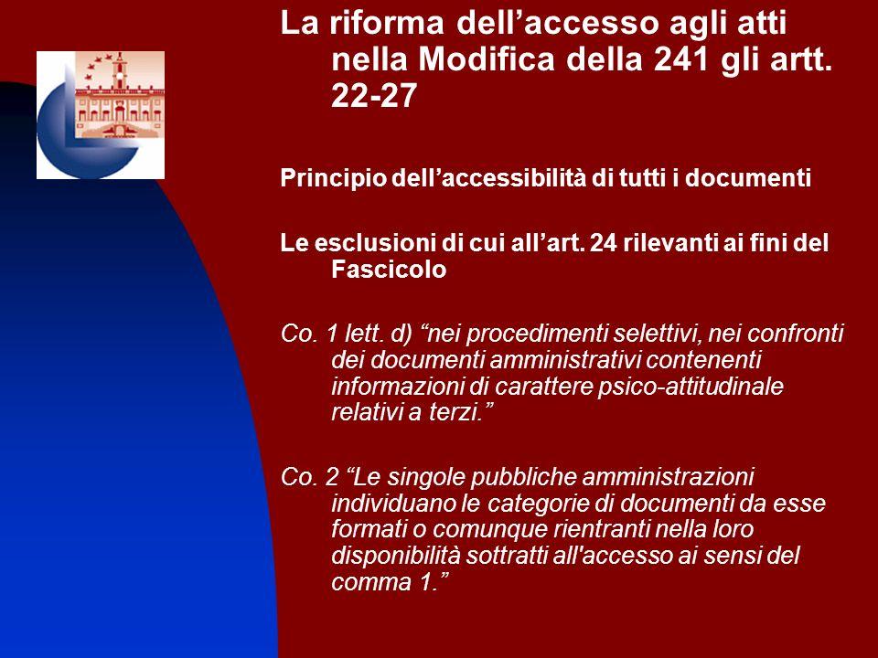 La riforma dellaccesso agli atti nella Modifica della 241 gli artt. 22-27 Principio dellaccessibilità di tutti i documenti Le esclusioni di cui allart