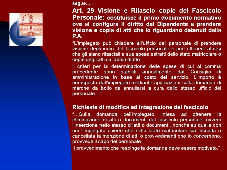 segue… Art. 29 Visione e Rilascio copie del Fascicolo Personale: costituisce il primo documento normativo ove si configura il diritto del Dipendente a