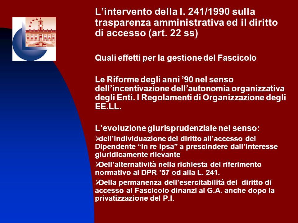 Lintervento della l. 241/1990 sulla trasparenza amministrativa ed il diritto di accesso (art. 22 ss) Quali effetti per la gestione del Fascicolo Le Ri