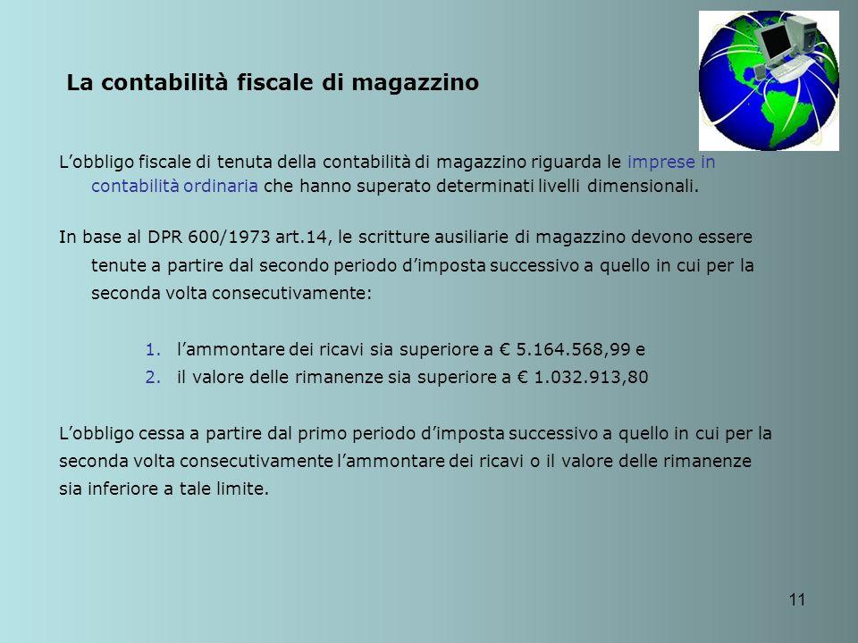 11 La contabilità fiscale di magazzino Lobbligo fiscale di tenuta della contabilità di magazzino riguarda le imprese in contabilità ordinaria che hann