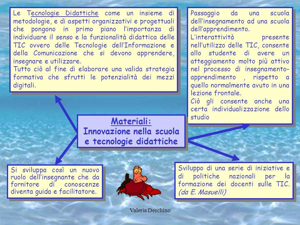 Valeria Deschino Le Tecnologie Didattiche come un insieme di metodologie, e di aspetti organizzativi e progettuali che pongono in primo piano limporta