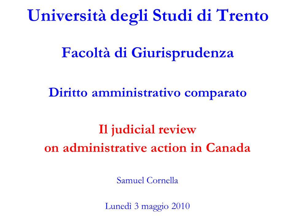 Università degli Studi di Trento Facoltà di Giurisprudenza Diritto amministrativo comparato Il judicial review on administrative action in Canada Samu