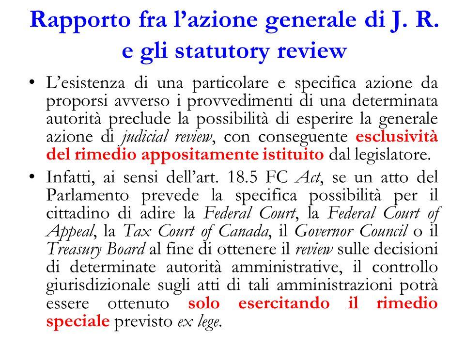 Rapporto fra lazione generale di J. R. e gli statutory review Lesistenza di una particolare e specifica azione da proporsi avverso i provvedimenti di