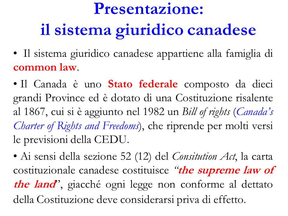 Presentazione: il sistema giuridico canadese Il sistema giuridico canadese appartiene alla famiglia di common law. Il Canada è uno Stato federale comp