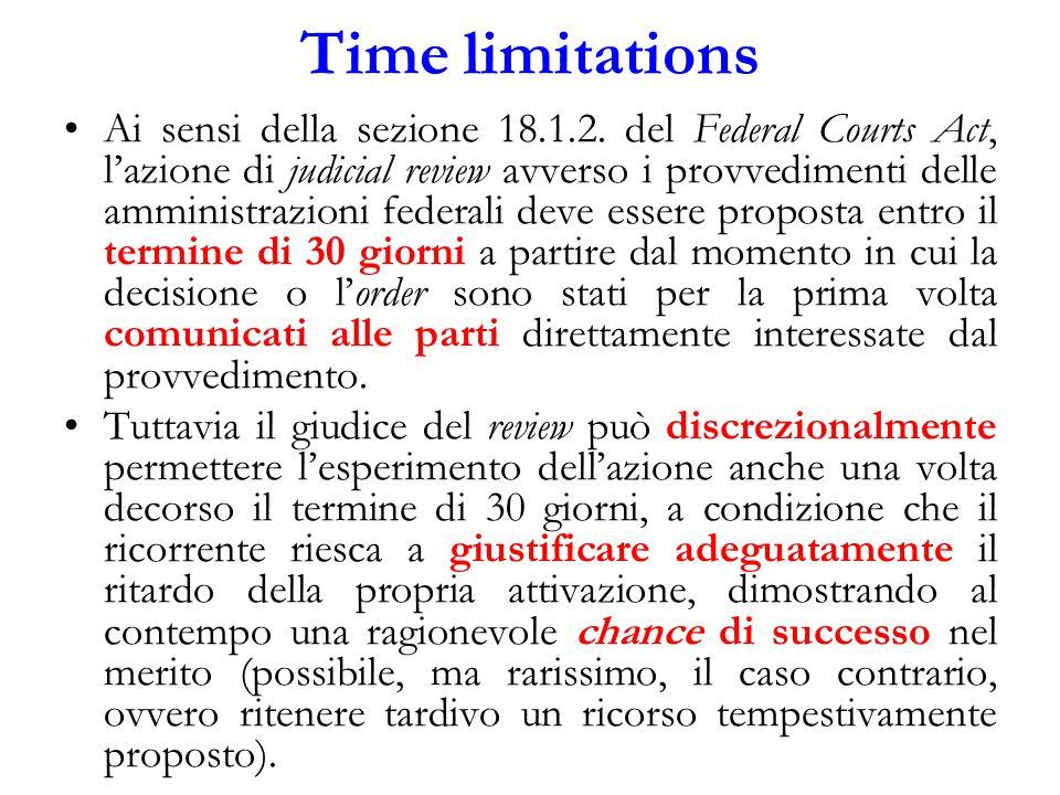 Time limitations Ai sensi della sezione 18.1.2. del Federal Courts Act, lazione di judicial review avverso i provvedimenti delle amministrazioni feder