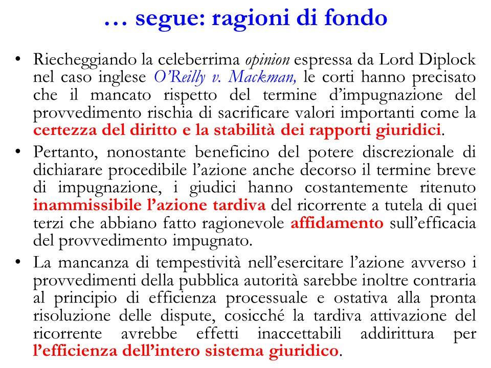 … segue: ragioni di fondo Riecheggiando la celeberrima opinion espressa da Lord Diplock nel caso inglese OReilly v. Mackman, le corti hanno precisato