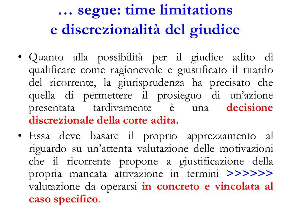 … segue: time limitations e discrezionalità del giudice Quanto alla possibilità per il giudice adito di qualificare come ragionevole e giustificato il