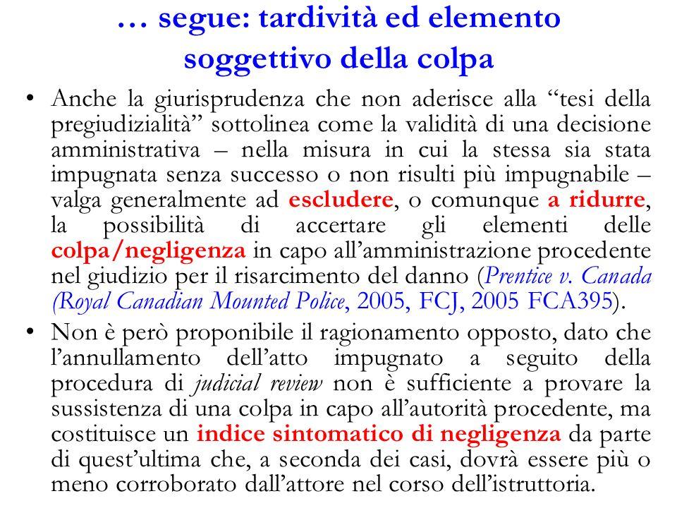 … segue: tardività ed elemento soggettivo della colpa Anche la giurisprudenza che non aderisce alla tesi della pregiudizialità sottolinea come la vali