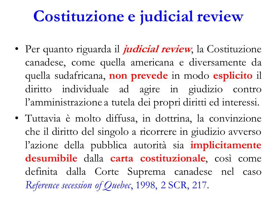 Costituzione e judicial review Per quanto riguarda il judicial review, la Costituzione canadese, come quella americana e diversamente da quella sudafr