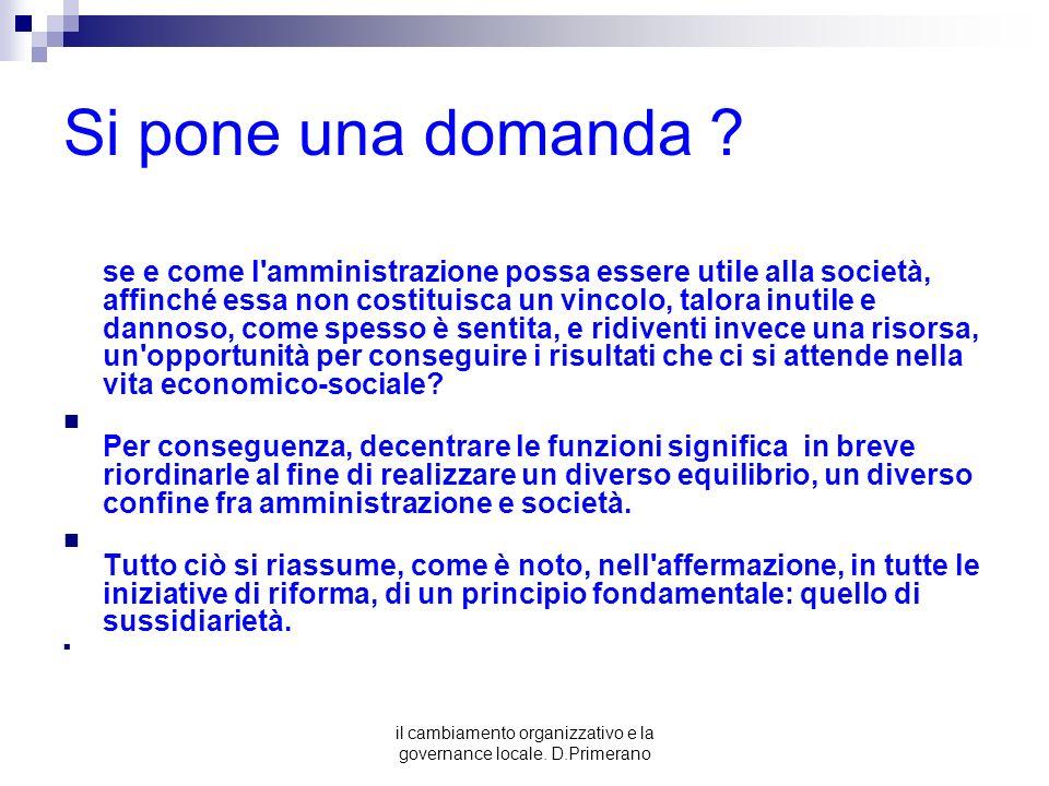 il cambiamento organizzativo e la governance locale. D.Primerano Si pone una domanda ? se e come l'amministrazione possa essere utile alla società, af