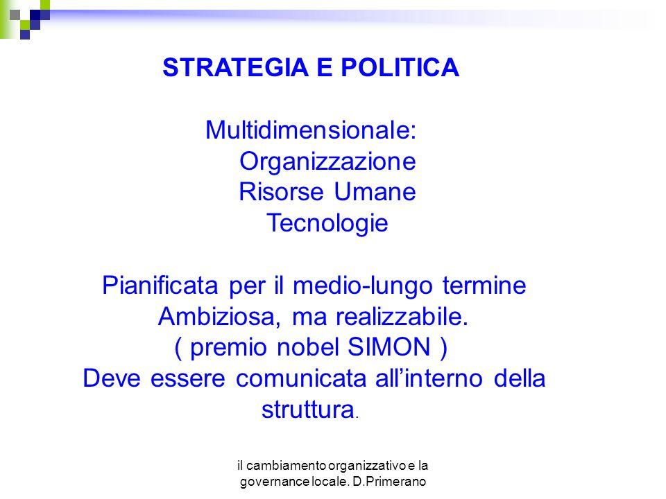 il cambiamento organizzativo e la governance locale. D.Primerano STRATEGIA E POLITICA Multidimensionale: Organizzazione Risorse Umane Tecnologie Piani
