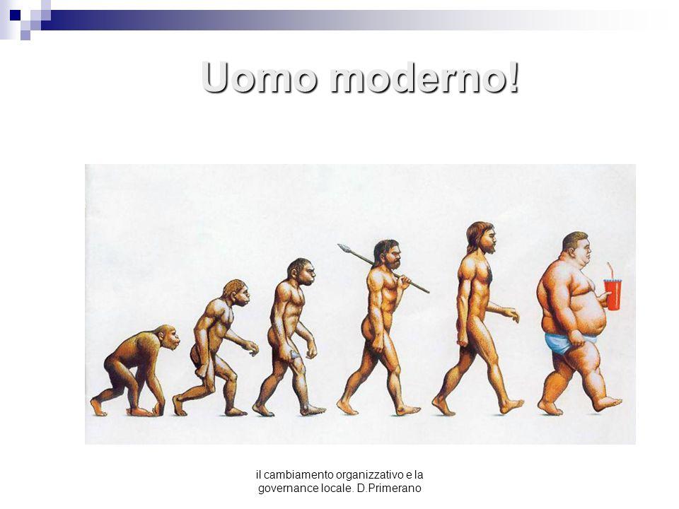 Uomo moderno! il cambiamento organizzativo e la governance locale. D.Primerano