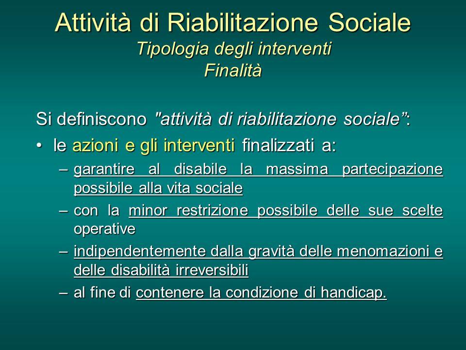 Attività di Riabilitazione Sociale Tipologia degli interventi Finalità Si definiscono