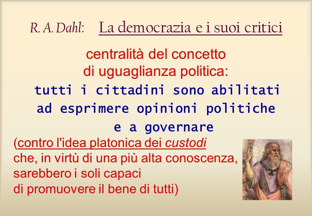 R. A. Dahl : La democrazia e i suoi critici centralità del concetto di uguaglianza politica: tutti i cittadini sono abilitati ad esprimere opinioni po