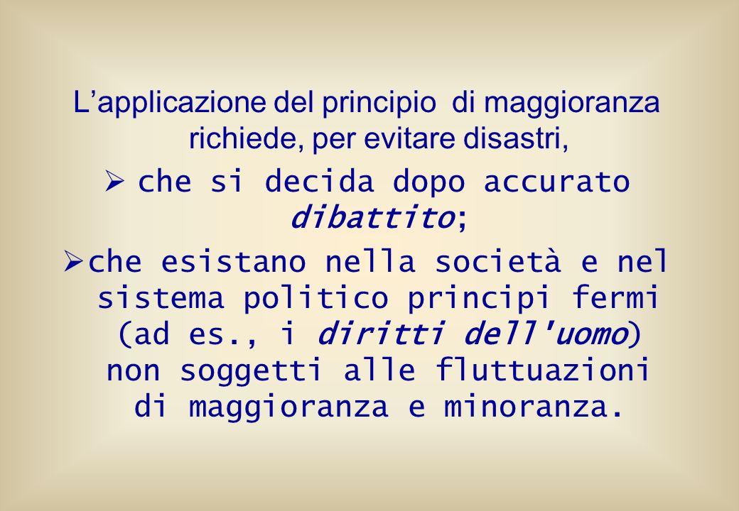 Lapplicazione del principio di maggioranza richiede, per evitare disastri, che si decida dopo accurato dibattito; che esistano nella società e nel sis